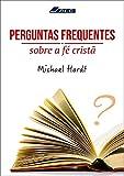 Perguntas frequentes sobre a Fé Cristã (Portuguese Edition)