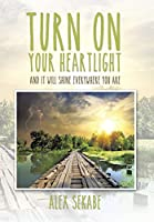 Turn on Your Heartlight: And It Will Shine Everywhere You Are