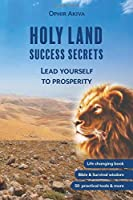 Holy land - success secrets: Lead yourself to prosperity - By practical ancient wisdom (Bible and Survival)