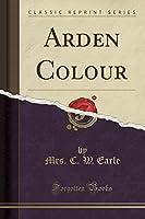 Arden Colour (Classic Reprint)