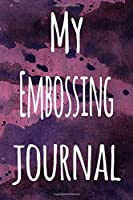 My Embossing Journal: The perfect gift for the artist in your life - 119 page lined journal!