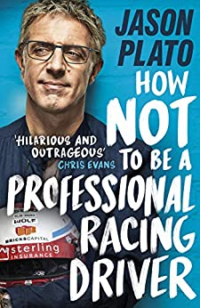 How Not to Be a Professional Racing Driver by [Plato, Jason]