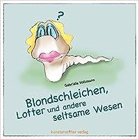Blondschleichen, Lotter und andere seltsame Wesen: Ein illustriertes Frage-und Antwortbuch