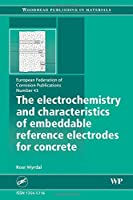 The Electrochemistry and Characteristics of Embeddable Reference Electrodes for Concrete (European Federation of Corrosion (EFC) Series)