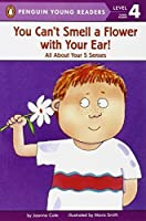 You Can't Smell a Flower with Your Ear!: All About Your Five Senses (Penguin Young Readers, Level 4) by Joanna Cole(1994-05-04)