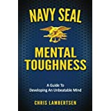 Navy SEAL Mental Toughness: A Guide To Developing An Unbeatable Mind: 1