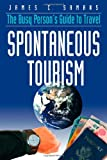 Spontaneous Tourism: The Busy Person's Guide to Travel