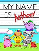"""My Name is Anthony: Personalized Primary Name Tracing Workbook for Kids Learning How to Write Their First Name, Practice Paper with 1"""" Ruling Designed for Children in Preschool and Kindergarten"""