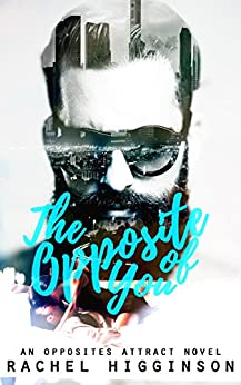 The Opposite of You (The Opposites Attract Series Book 1) by [Higginson, Rachel]