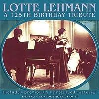 Lotte Lehmann: A 125th Birthday Tribute by Lotte Lehmann