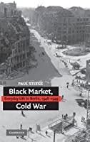 Black Market, Cold War: Everyday Life in Berlin, 1946–1949