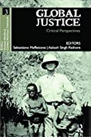 Global Justice: Critical Perspectives (Ethics, Human Rights and Global Political Thought)