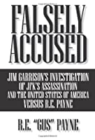 Falsely Accused: Jim Garrison's Investigation of Jfk's Assassination and the United States of America Versus R.e. Payne