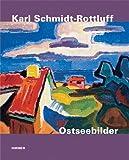Karl Schmidt-Rottluff. Ostseebilder: Katalog zur Ausstellung in Luebeck, Kunsthalle St. Annen und Museum Behnhaus Draegerhaus - Galerie des 19. Jahrhunderts und der Klassischen Moderne; 14.06.2010-05.09.2010 und Berlin, Bruecke-Museum Berlin, 11.02.2011-17.07.2011