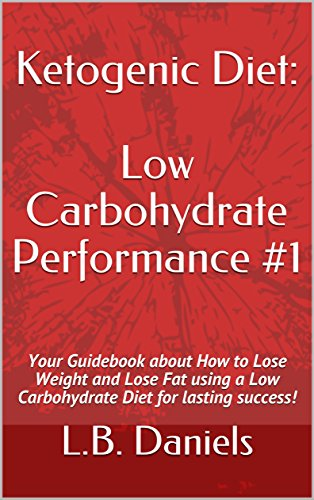 Ketogenic Diet: Low Carbohydrate Performance #1: Your Guidebook about How to Lose Weight and Lose Fat using a Low Carbohydrate Diet for lasting success! (Ketogenic Weight Loss 3) (English Edition)