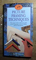 Picture Framing Techniques: The Secrets of the Craftsman's Skills at Your Fingertips, in Easy-to-Follow, Step-by-Step Pictures (Craftsmen's guides)