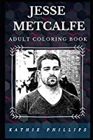 Jesse Metcalfe Adult Coloring Book: Great Hot Model and Famous Sexy Actor Inspired Adult Coloring Book (Jesse Metcalfe Books)