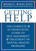 Getting Help: The Complete & Authoritative Guide to Self-Assessment & Treatment of Mental Health Problems
