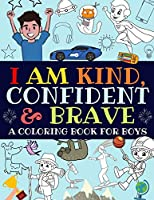 I Am Kind, Confident and Brave: A Coloring Book For Boys