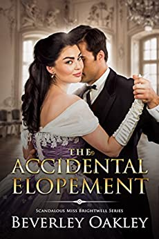 The Accidental Elopement (Scandalous Miss Brightwells Book 4) by [Oakley, Beverley]