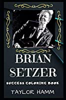 Brian Setzer Success Coloring Book: An American Guitarist, Singer, and Songwriter. (Brian Setzer Success Coloring Books)