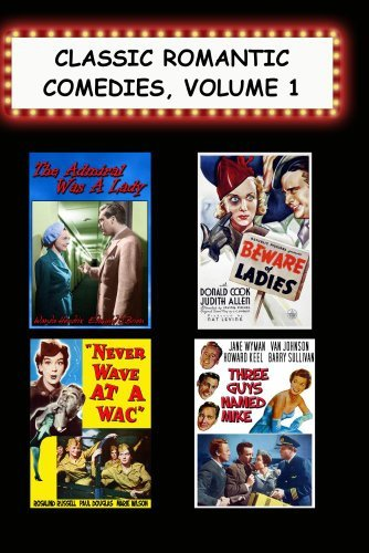 Classic Romantic Comedies #1:Admiral Was/Lady,Beware of Ladies,Never Wave At a Wac,3 Guys Named Mike