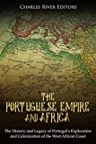The Portuguese Empire and Africa: The History and Legacy of Portugal's Exploration and Colonization of the West African Coast (English Edition)