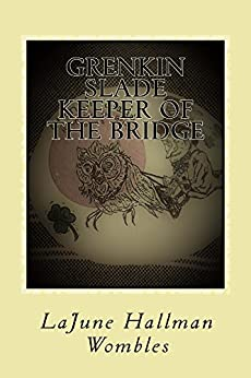 Grenkin Slade Keeper of the Bridge by [Hallman Wombles, LaJune]