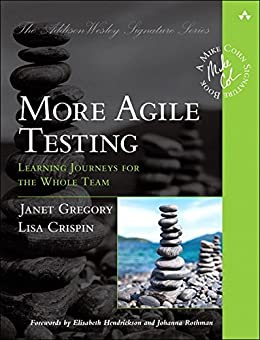 [Gregory, Janet, Crispin, Lisa]のMore Agile Testing: Learning Journeys for the Whole Team (Addison-Wesley Signature Series (Cohn)) (English Edition)