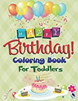 Happy Birthday Coloring Book for Toddlers: An Birthday Coloring Book with beautiful Birthday Cake, Cupcakes, Hat, bears, boys, girls, candles, balloons, and many more Delightful Fantasy Scenes for Relaxation, Amazing Birthday Gifts for Children's