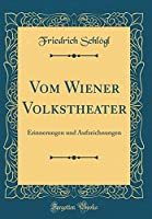 Vom Wiener Volkstheater: Erinnerungen Und Aufzeichnungen (Classic Reprint)