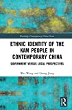 Ethnic Identity of the Kam People in Contemporary China: Government versus Local Perspectives (Routledge Contemporary China Series)