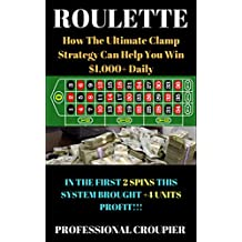 Roulette: How The Ultimate Clamp Strategy Help You Win $1,000+ Daily