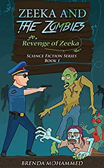 Zeeka and the Zombies: Revenge of Zeeka (Revenge of Zeeka Science Fiction Series Book 1) by [Mohammed, Brenda]
