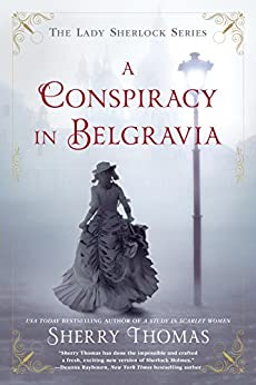 A Conspiracy in Belgravia (The Lady Sherlock Series) by [Thomas, Sherry]