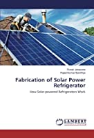 Fabrication of Solar Power Refrigerator: How Solar-powered Refrigerators Work