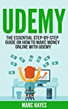 Udemy: The Essential Step-By-Step Guide on How to Make Money Online with Udemy (English Edition)