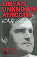 Libya's Unknown Atrocity: The True Story of One Woman's 20-year Fight for Justice After the Death of Her Husband in Libya