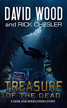Treasure of the Dead: A Dane and Bones Origin Story (Dane Maddock Origins Book 9) by [Wood, David, Chesler, Rick]