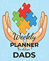 Weekly PLANNER For Autism DADS: A Journal For Parents To Document A Child's Progress and Achievements With Colorful Autism Awareness Book Cover(Vol.3)
