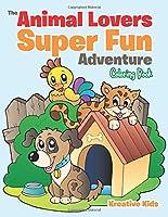 The Animal Lovers Super Fun Adventure Coloring Book