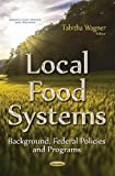 Local Food Systems: Background, Federal Policies and Programs (Agriculture Issues and Policies)