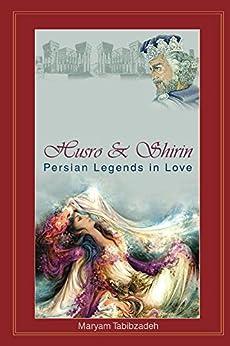 Husro & Shirin: Persian Legends In love by [Tabibzadeh, Maryam]