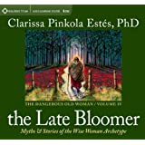 Late Bloomer: Myths and Stories of the Wise Woman Archetype