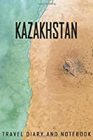 Kazakhstan Travel Diary and Notebook: Travel Diary for Kazakhstan. A logbook with important pre-made pages and many free sites for your travel memories. For a present, notebook or as a parting gift