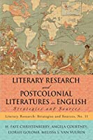 Literary Research and Postcolonial Literatures in English: Strategies and Sources (Literary Research: Strategies and Sources)
