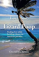 Love, Sun, and Lizard Poop: Finding Love in the Age of Medicare While Building a Home in American Paradise