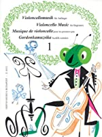 Violoncello Music for Beginners/Violoncellomusik fur Anganger/Musique de violoncelle pour les premiers pas/Gordonkamuzsika kezdok szamara