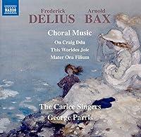 Delius/Bax: Choral Music