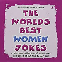 The Worlds Best Women Jokes